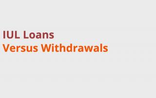 iul loans Versus Withdrawals